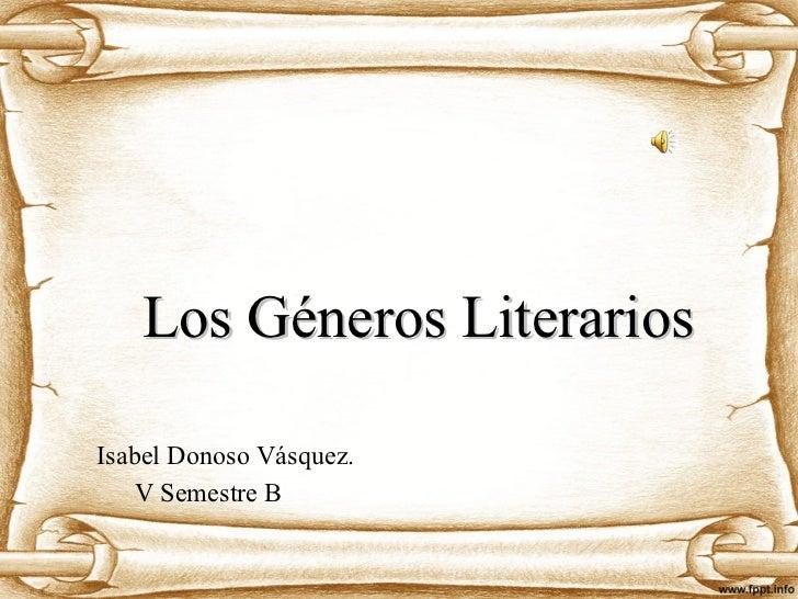 <ul><li>Isabel Donoso Vásquez. </li></ul><ul><li>V Semestre B  </li></ul>Los Géneros Literarios