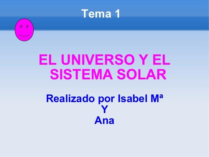 Tema 1 EL UNIVERSO Y EL SISTEMA SOLAR Realizado por Isabel Mª Y Ana
