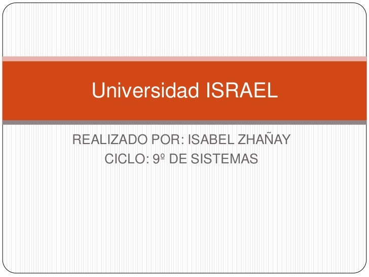 REALIZADO POR: ISABEL ZHAÑAY<br />CICLO: 9º DE SISTEMAS<br />Universidad ISRAEL<br />