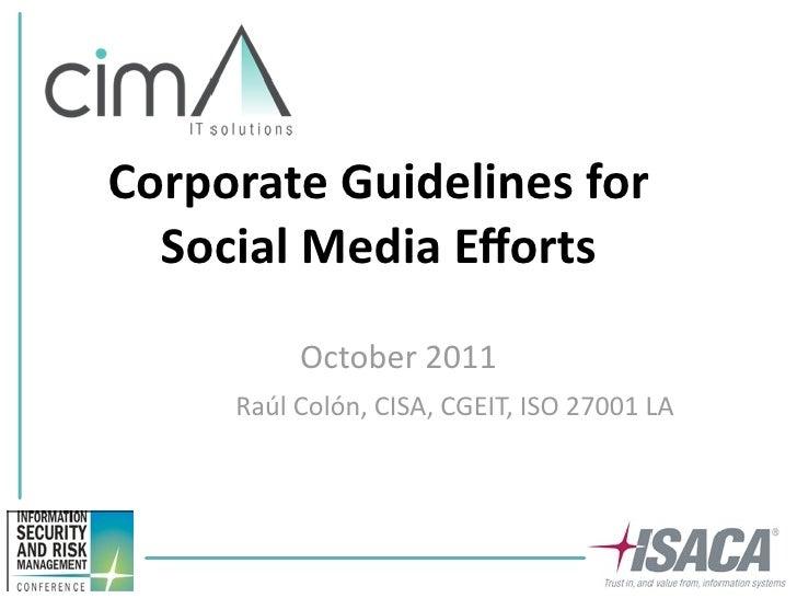 CorporateGuidelinesfor  SocialMediaEfforts          October2011     RaúlColón,CISA,CGEIT,ISO27001LA