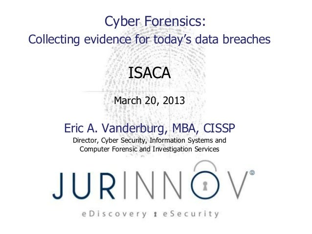 Cyber Forensics:Collecting evidence for today's data breaches                         ISACA                     March 20, ...
