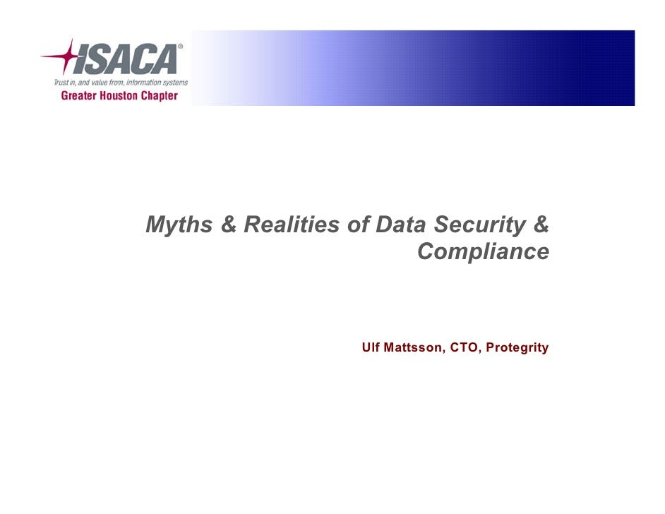 Myths & Realities of Data Security &                         Compliance                      Ulf Mattsson, CTO, Protegrity