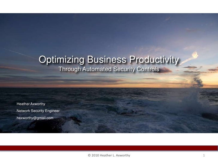 Optimizing Business Productivity Through Automated Security Controls<br />Heather Axworthy<br />Network Security Engineer<...