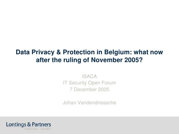 Data Privacy & Protection in Belgium: what now      after the ruling of November 2005?                      ISACA         ...