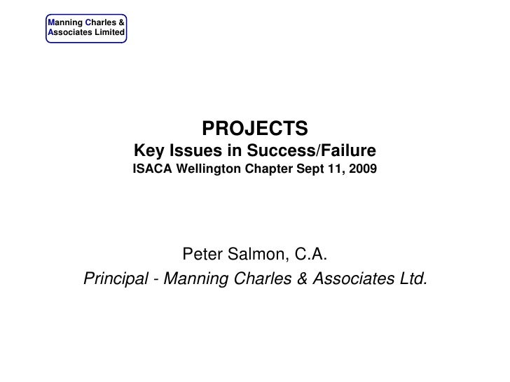 PROJECTSKey Issues in Success/FailureISACA Wellington Chapter Sept 11, 2009<br />Peter Salmon, C.A.<br />Principal - Manni...