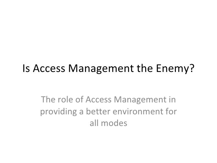 Is Access Management the Enemy? The role of Access Management in providing a better environment for all modes