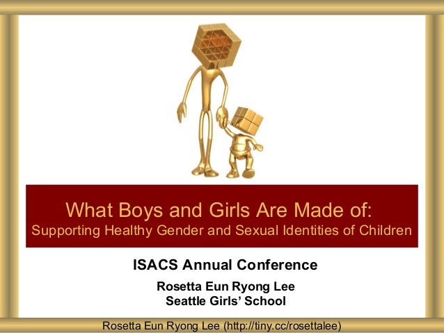 What Boys and Girls Are Made of: Supporting Healthy Gender and Sexual Identities of Children  ISACS Annual Conference Rose...