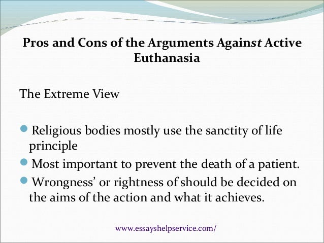 euthanasia arguments essay Introduction – present your thesis here and explain, in brief, what the main goal of your euthanasia research paper is and why your potential readers should be interested in it in your body you have to give all the arguments you have to support your thesis as it is not an essay, the number of arguments.