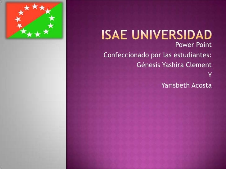 Isae universidad<br />Power Point <br />Confeccionado por las estudiantes:<br />Génesis Yashira Clement<br />Y  <br />Yari...