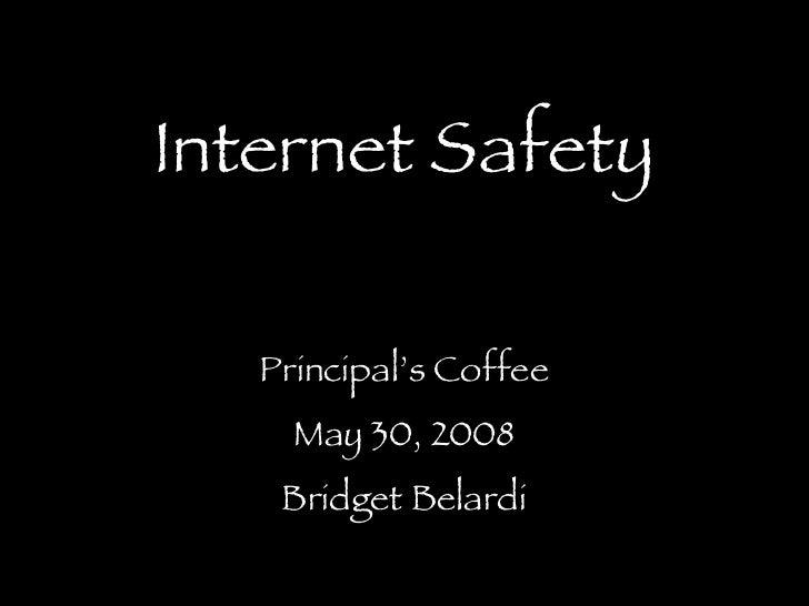 Internet Safety Principal's Coffee May 30, 2008 Bridget Belardi
