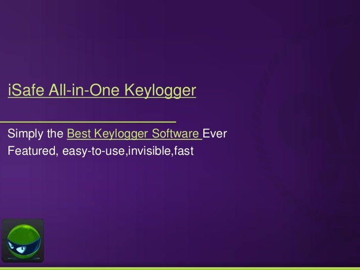 iSafe All-in-One KeyloggerSimply the Best Keylogger Software EverFeatured, easy-to-use,invisible,fast