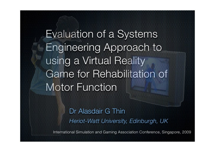 Evaluation of a Systems Engineering Approach to using a Virtual Reality Game for Rehabilitation of Motor Function         ...