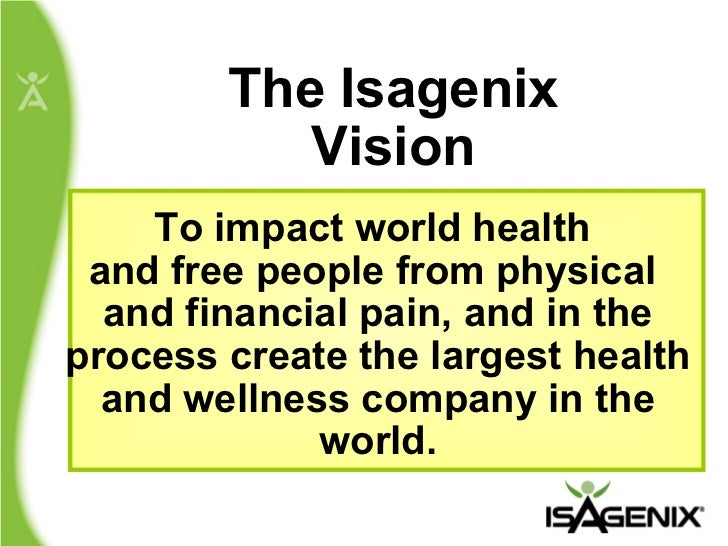 The Isagenix Vision To impact world health  and free people from physical  and financial pain, and in the process create t...