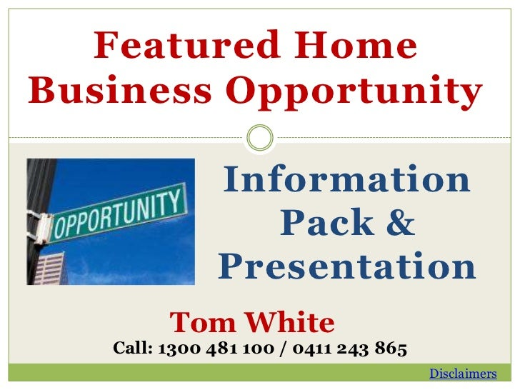 Featured HomeBusiness Opportunity              Information                 Pack &              Presentation         Tom Wh...
