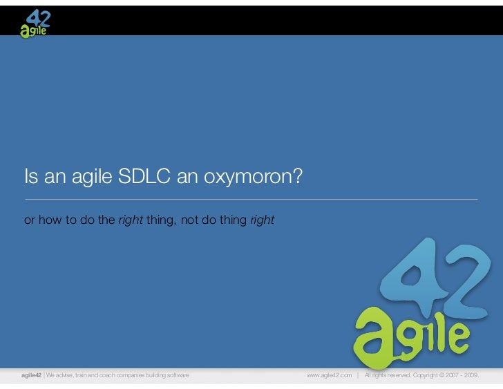 Is an agile SDLC an oxymoron?or how to do the right thing, not do thing rightagile42 | We advise, train and coach companie...