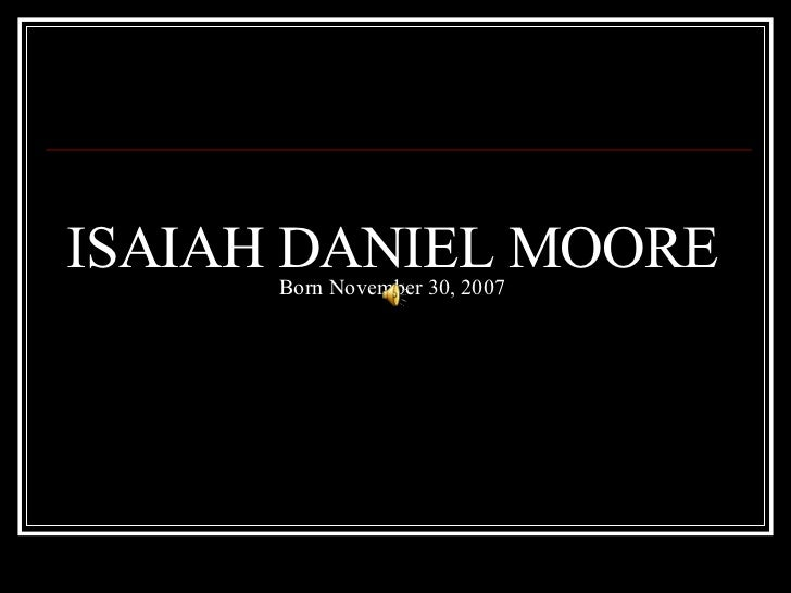 ISAIAH DANIEL MOORE Born November 30, 2007
