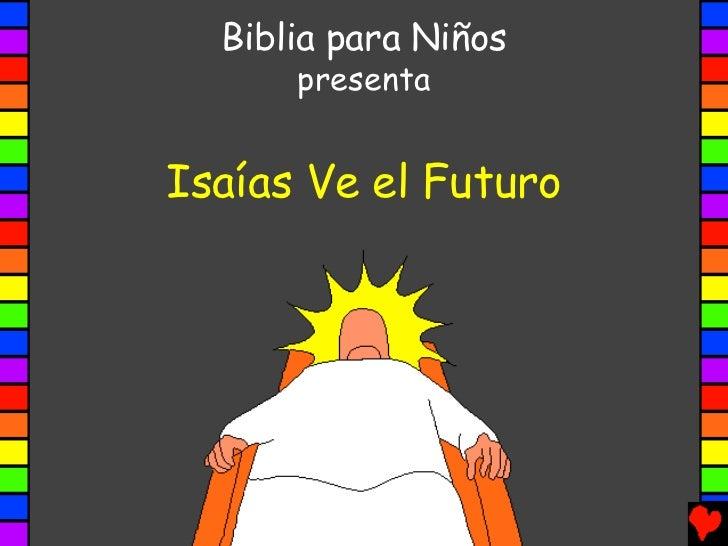 Biblia para Niños      presentaIsaías Ve el Futuro