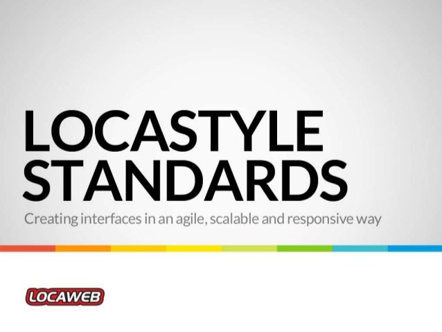 Locastyle standards: creating interfaces in an agile, scalable and responsive way