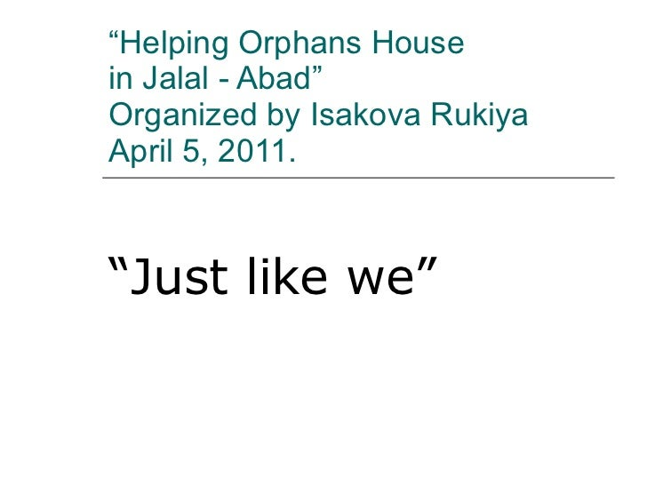 """ Helping Orphans House  in Jalal - Abad""  Organized by Isakova Rukiya April 5, 2011. "" Just like we"""