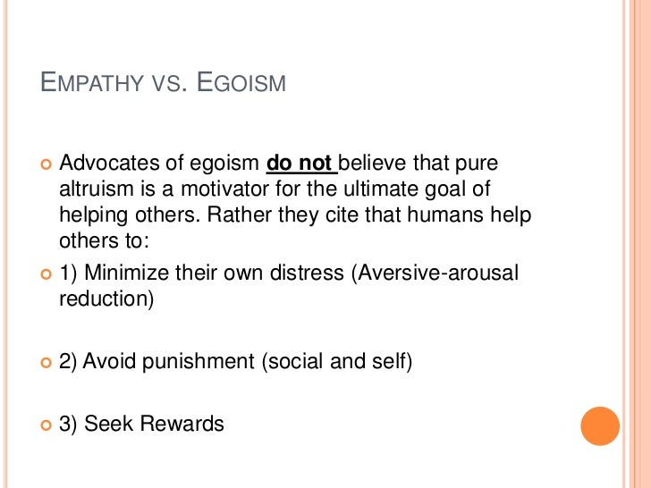 egoism vs altruism 1 e g o i s m a n d a l t r u i s m a w price i : introductory the old problem of egoism versus altruism often arises in this form: 'of course i have reason to.