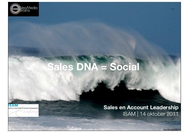 Sales DNA = Social           Sales en Account Leadership                  ISAM | 14 oktober 2011                          ...