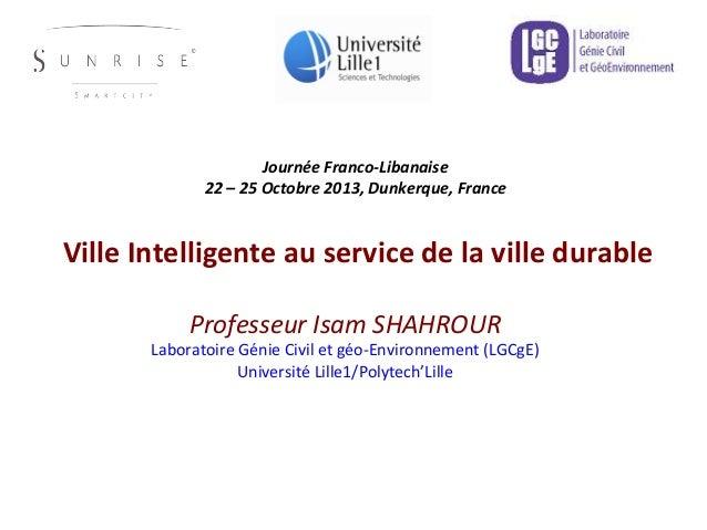 Ville  Intelligente  au  service  de  la  ville  durable     Professeur  Isam  SHAHROUR   Laborat...