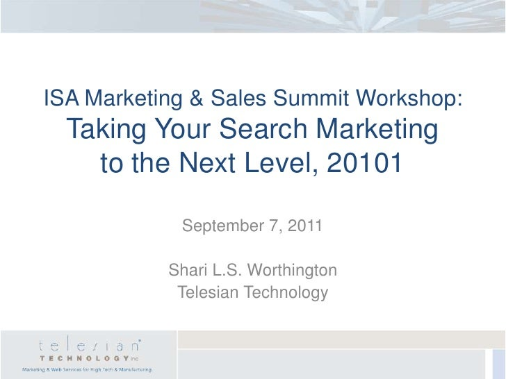 ISA Marketing & Sales Summit Workshop:Taking Your Search Marketing to the Next Level, 20101<br />September 7, 2011<br />Sh...