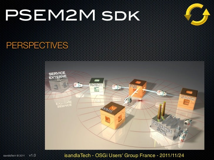 PSEM2M sdk  PERSPECTIVESisandlaTech © 2011   v1.0   isandlaTech - OSGi Users Group France - 2011/11/24