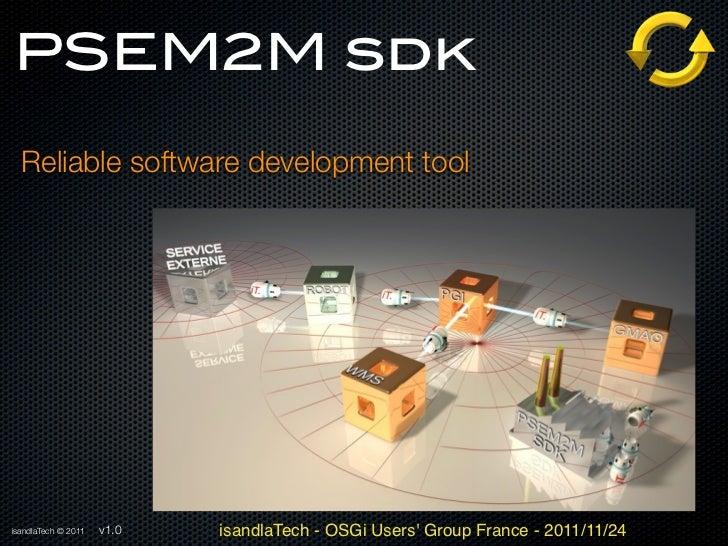 PSEM2M sdk  Reliable software development toolisandlaTech © 2011   v1.0   isandlaTech - OSGi Users Group France - 2011/11/24