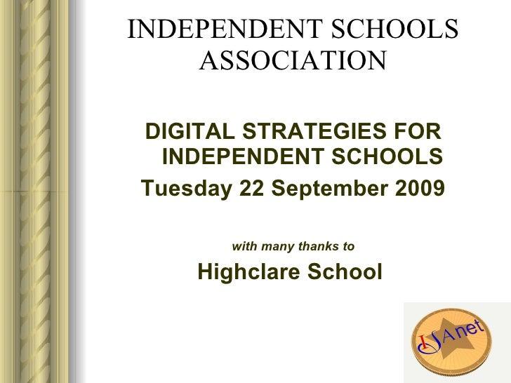 INDEPENDENT SCHOOLS ASSOCIATION <ul><li>DIGITAL STRATEGIES FOR INDEPENDENT SCHOOLS </li></ul><ul><li>Tuesday 22 September ...