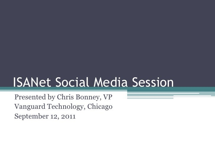 ISANet Social Media Session<br />Presented by Chris Bonney, VP<br />Vanguard Technology, Chicago<br />September 12, 2011<b...