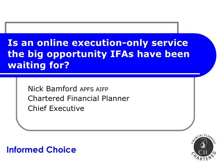 Is an online execution-only service the big opportunity IFAs have been waiting for? Nick Bamford  APFS AIFP Chartered Fina...