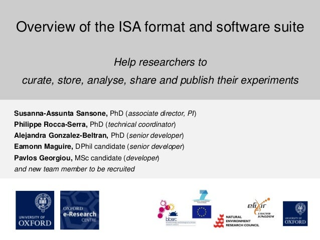 Overview of the ISA format and software suite Help researchers to curate, store, analyse, share and publish their experime...