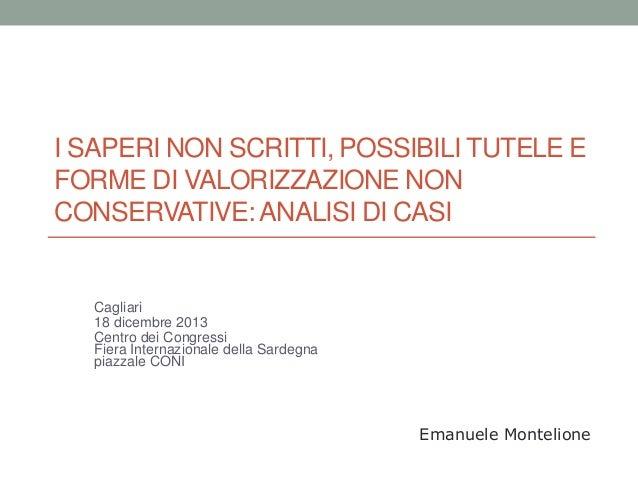 I SAPERI NON SCRITTI, POSSIBILI TUTELE E FORME DI VALORIZZAZIONE NON CONSERVATIVE:ANALISI DI CASI Cagliari 18 dicembre 201...