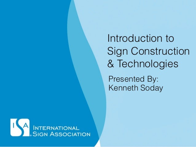 Introduction toSign Construction& TechnologiesPresented By:Kenneth Soday