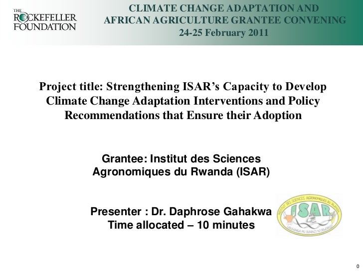 CLIMATE CHANGE ADAPTATION AND            AFRICAN AGRICULTURE GRANTEE CONVENING                        24-25 February 2011P...