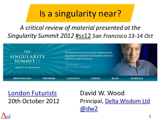 Is a singularity near?    A critical review of material presented at theSingularity Summit 2012 #ss12 San Francisco 13-14 ...