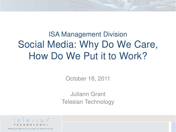 ISA Management DivisionSocial Media: Why Do We Care,  How Do We Put it to Work?          October 18, 2011            Julia...