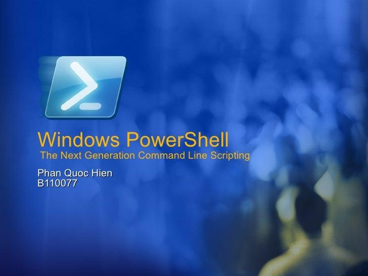 Windows PowerShell  The Next Generation Command Line Scripting Phan Quoc Hien  B110077