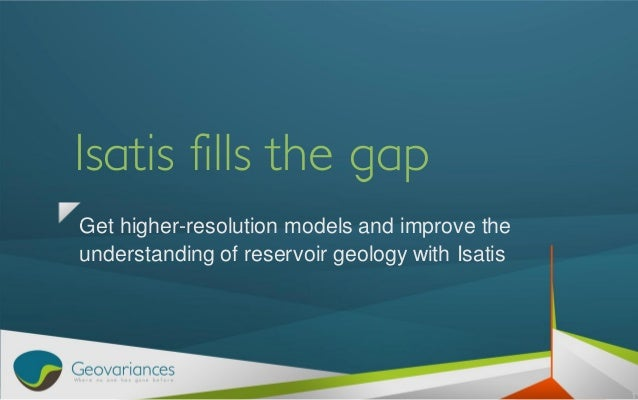 ISATIS reference software for Oil & Gas Geostatistics by Geovariances