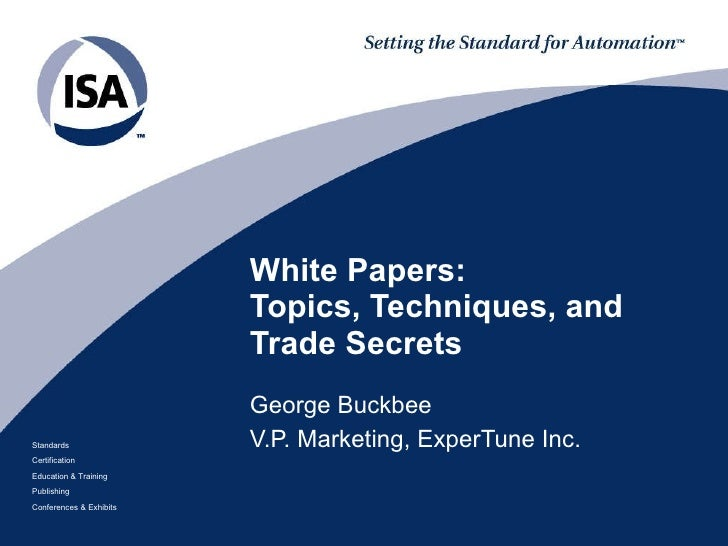 White Papers: Topics, Techniques, and Trade Secrets George Buckbee V.P. Marketing, ExperTune Inc.