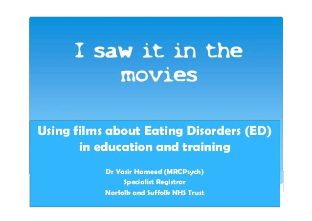 Using films about Eating Disorders (ED) in education and training Dr Yasir Hameed (MRCPsych) Specialist Registrar Norfolk ...