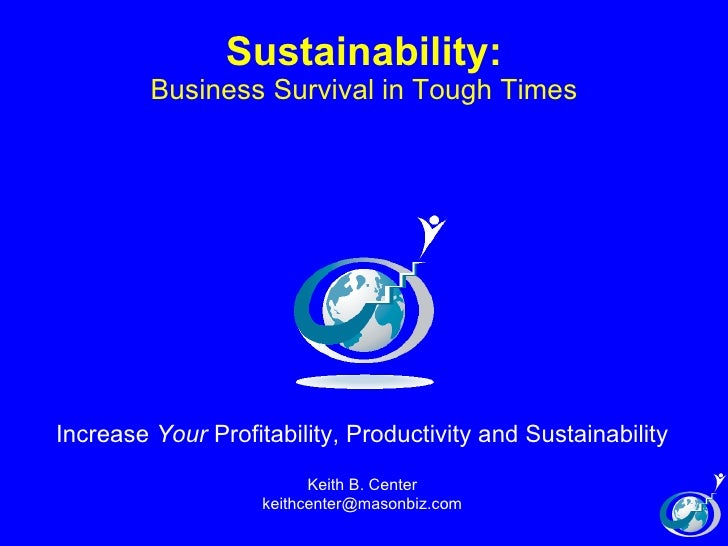 Sustainability: Business Survival in Tough Times Increase  Your  Profitability, Productivity and Sustainability Keith B. C...