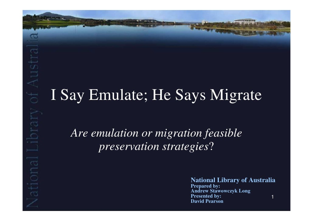 I Say Emulate; He Says Migrate  Are emulation or migration feasible       preservation strategies?                        ...