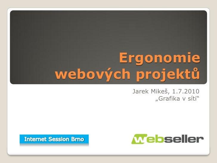 """Ergonomie webových projektů          Jarek Mikeš, 1.7.2010                 """"Grafika v síti"""""""