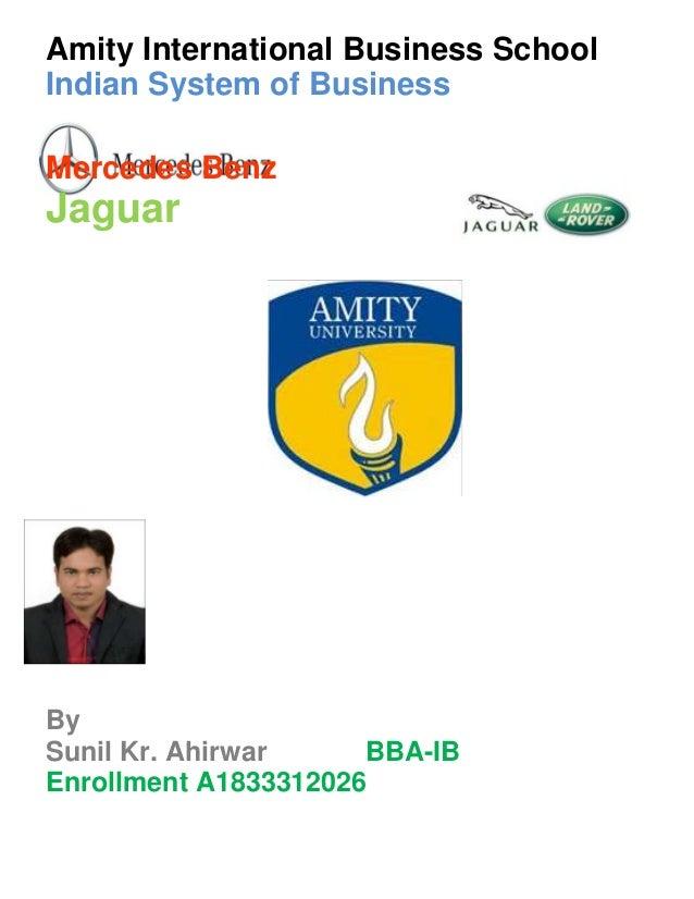 Amity International Business School Indian System of Business Mercedes Benz Jaguar By Sunil Kr. Ahirwar BBA-IB Enrollment ...
