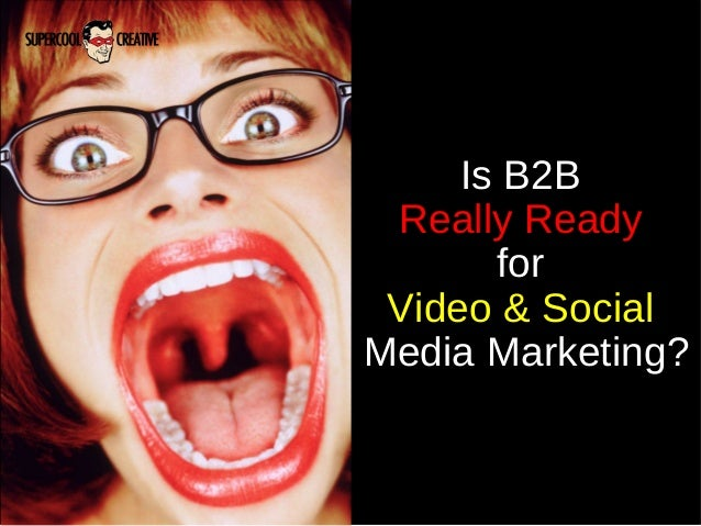 Is B2B Really Ready for Video and Social Media