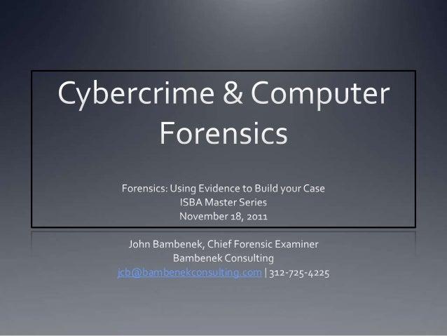Cybercrime & Computer Forensics - ISBA Master Series CLE, Nov 18, 2011