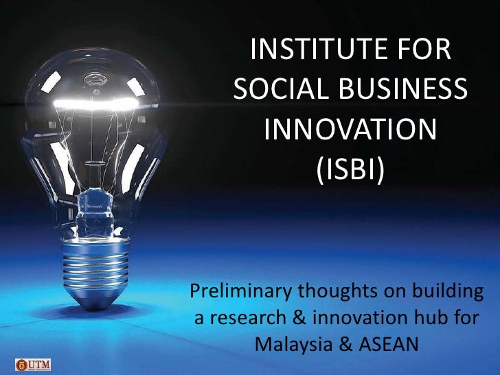 INSTITUTE FOR    SOCIAL BUSINESS      INNOVATION          (ISBI)Preliminary thoughts on buildinga research & innovation hu...