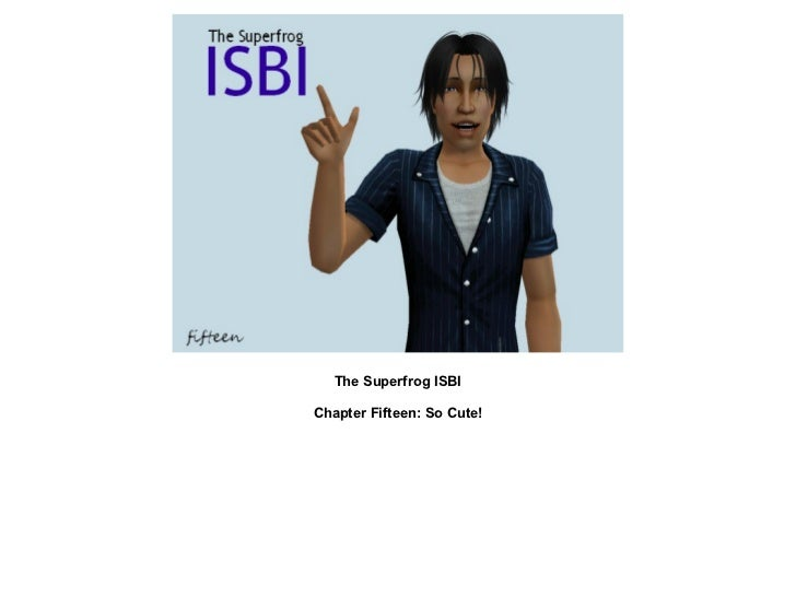 The Superfrog ISBI: Chapter Fifteen